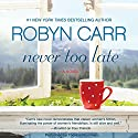 Never Too Late Audiobook by Robyn Carr Narrated by  Therese Plummer