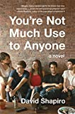 Youre Not Much Use to Anyone: A Novel