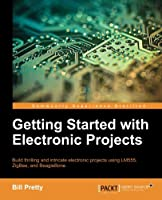 Getting Started with Electronic Projects Front Cover