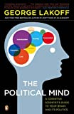 The Political Mind: A Cognitive Scientists Guide to Your Brain and Its Politics