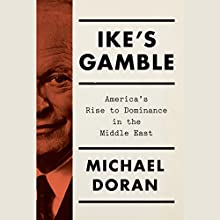 Ike's Gamble: America's Rise to Dominance in the Middle East | Livre audio Auteur(s) : Michael Doran Narrateur(s) : Casey Jones