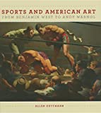 "Allen Guttmann, ""Sports and American Art from Benjamin West to Andy Warhol"" (University of Massachusetts Press, 2011)"