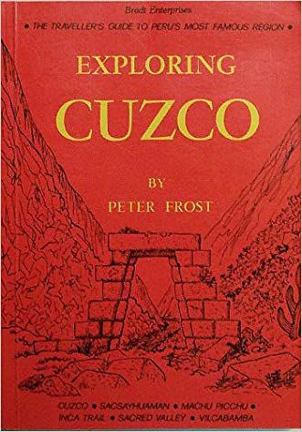 Exploring Cuzco (The Traveller's Guide to Peru's Most Famous Region) written by Peter Frost