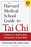 The Harvard Medical School Guide to Tai Chi: 12 Weeks to a Healthy Body, Strong Heart, and Sharp Mind by Wayne, Peter (4/9/2013)