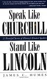 Speak Like Churchill, Stand Like Lincoln: 21 Powerful Secrets of History