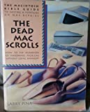 The Dead Mac Scrolls: The MacIntosh Bible Guide to Saving Thousands on Mac Repairs : How to Fix Hundreds of Hardware Problems Without Going Bankrupt
