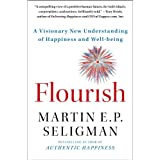 Flourish: A Visionary New Understanding of Happiness and Well-being ~ Martin E. P. Seligman