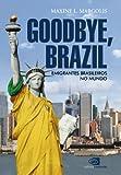 img - for Goodbye, Brazil: emigrantes brasileiros no mundo (Portuguese Edition) book / textbook / text book