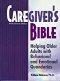 img - for Caregiver's Bible: Helping Older Adults with Behavioral and Emotional Quandaries book / textbook / text book