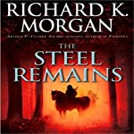 The Steel Remains (       UNABRIDGED) by Richard K. Morgan Narrated by Simon Vance
