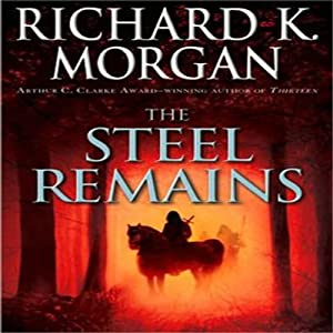 The Steel Remains | [Richard K. Morgan]