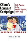 img - for China's Longest Campaign: Birth Planning in the People's Republic, 1949-2005 by Tyrene White (2006-06-01) book / textbook / text book