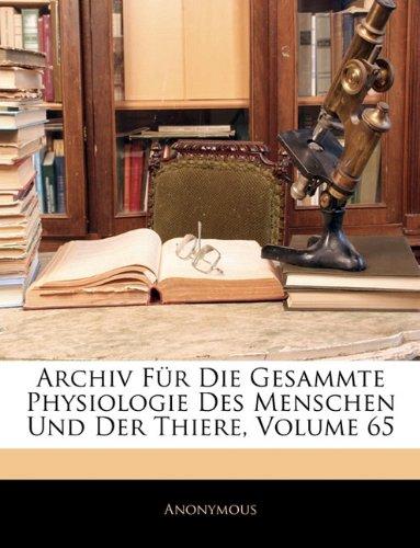 Archiv Für Die Gesammte Physiologie Des Menschen Und Der Thiere, Volume 65