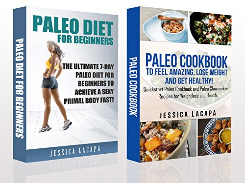 Paleo:Paleo Diet For Beginners and Paleo Cookbook -BOX SET: 7-Day Paleo Diet For Beginners and Over 60+ Paleo Cookbook and Paleo Slowcooker Recipes for ... slow cooker,paleo smoothies 1) by Jessica Lacapa