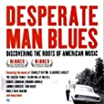 Desperate Man Blues: Discovering the Roots of American Music
