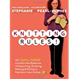 Knitting Rules!: The Yarn Harlot Unravels the Mysteries of Swatching, Stashing, Ribbing & Rolling to Free Your Inner Knitterby Stephanie Pearl-McPhee