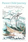 Parent Child Journey: An Individualized Approach to Raising your Challenging Child