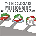 The Middle-Class Millionaire: The Rise of the New Rich and How They Are Changing America Audiobook by Russ Alan Prince, Lewis Schiff Narrated by Lloyd James
