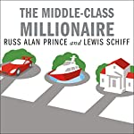 The Middle-Class Millionaire: The Rise of the New Rich and How They Are Changing America | Russ Alan Prince,Lewis Schiff