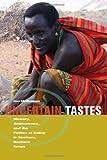 Uncertain Tastes: Memory, Ambivalence, and the Politics of Eating in Samburu, Northern Kenya