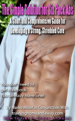 The Simple Solution for Six Pack Abs- A Short and Comprehensive Guide for Developing a Strong, Shredded Core (English Edition)