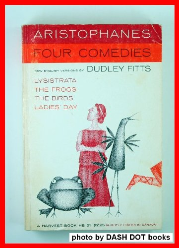 Aristophanes Four Comedies - Lysistrata, The Frogs, The Birds, Ladies' Day, Aristophanes, Dudley Fitts