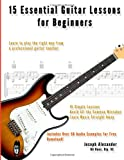 15 Essential Guitar Lessons for Beginners: Learn to Play Guitar the Right Way. (15 Essential Lessons)