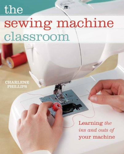 Download The Sewing Machine Classroom: Learn the Ins & Outs of Your Machine