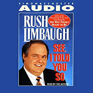 See, I Told You So | [Rush Limbaugh]