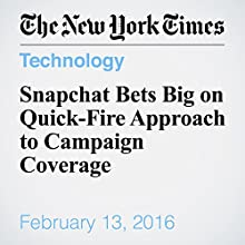 Snapchat Bets Big on Quick-Fire Approach to Campaign Coverage Other by Nick Corasaniti Narrated by Barbara Benjamin-Creel