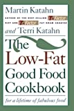 img - for The Low-Fat Good Food Cookbook: For a Lifetime of Fabulous Food by Katahn, Martin, Katahn, Terri (2012) Paperback book / textbook / text book