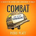 Combat and Other Shenanigans: Tales of the Absurd from a Deployment to Iraq Audiobook by Piers Platt Narrated by Corey M. Snow