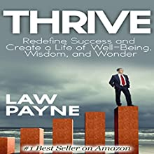 Thrive: Redefine Success and Create a Life of Well-Being, Wisdom, and Wonder (       UNABRIDGED) by Law Payne Narrated by Chelsea Lee Rock