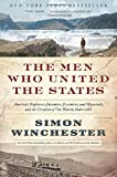 The Men Who United the States: Americas Explorers, Inventors, Eccentrics, and Mavericks, and the Creation of One Nation, Indivisible