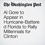 Al Gore to Appear in Hurricane-Battered Florida to Rally Millennials for Clinton | Juliet Eilperin