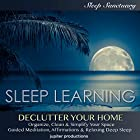 Declutter Your Home, Organize, Clean & Simplify Your Space: Sleep Learning, Guided Meditation, Affirmations, & Relaxing Deep Sleep Rede von  Jupiter Productions Gesprochen von: Kev Thompson