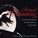 Ritual drumming: Evoking the Sacred Through Rhythms of the Spirit: Evoking the Sacred Through the Rhythms of the Spirit Mishlen Linden