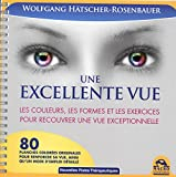 Une excellente vue : Les couleurs, les formes et les exercices pour recouvrer une vue exceptionnelle