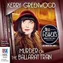 Murder on the Ballarat Train: A Phryne Fisher Mystery Audiobook by Kerry Greenwood Narrated by Stephanie Daniel