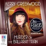 Murder on the Ballarat Train: A Phryne Fisher Mystery (       UNABRIDGED) by Kerry Greenwood Narrated by Stephanie Daniel
