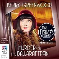 Murder on the Ballarat Train: A Phryne Fisher Mystery (       UNABRIDGED) by Kerry Greenwood Narrated by Stephanie Daniel