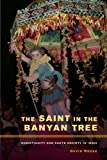 Acquista The Saint in the Banyan Tree: Christianity and Caste Society in India
