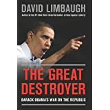The Great Destroyer: Barack Obama's War on the Republic ~ David Limbaugh