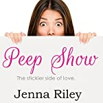 Peep Show: The Stickier Side of Love, Book 1 | Jenna Riley