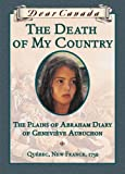 Dear Canada: The Death of My Country: The Plains of Abraham Diary of Genevieve Aubuchon, Quebec, New France, 1759