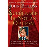 Surrender Is Not an Option: Defending America at the United Nations ~ John R. Bolton