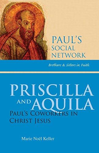 Priscilla and Aquila: Paul's Coworkers in Christ Jesus (Pauls Social Network), by Marie   Noel Keller RSM