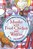 Murder with Fried Chicken and Waffles (Mahalia Watkins Soul Food Mysteries)