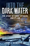 img - for Into the Dark Water: The Story of Three Officers and PT-109 book / textbook / text book
