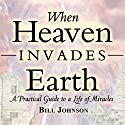 When Heaven Invades Earth Expanded Edition: A Practical Guide to a Life of Miracles Audiobook by Bill Johnson Narrated by Ron Howard